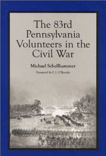 The 83rd Pennsylvania Volunteers in the Civil War Michael W. Schellhammer, P. J. O'Rourke 9780786414161 Books
