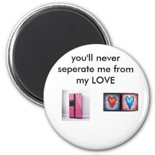 fri, 8, you'll never seperate me my LOVE Fridge Magnets