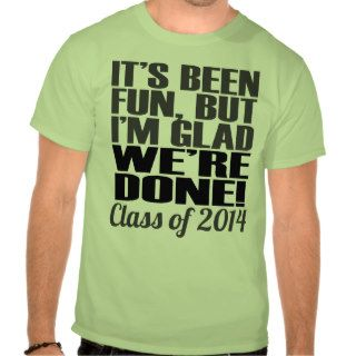 It's Been Fun, Class of 2014 Graduation Seniors Tee Shirt