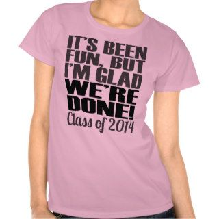 It's Been Fun, Class of 2014 Graduation Seniors T shirt