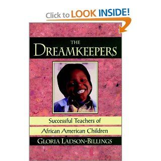 The Dreamkeepers Successful Teachers of African American Children (Jossey Bass Education Series) Gloria Ladson Billings 9781555426682 Books