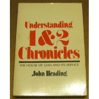 Understanding 1 & 2 Chronicles The house of God and its service John Heading Books