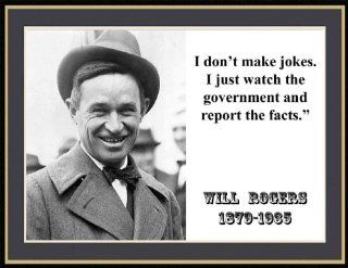 "Will Rogers ""I Don't Make Jokes. I Just Watch the Government and Report the Facts."" Quote 8 1/2 X 11 Novelty Photograph"