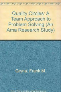 Quality Circles A Team Approach to Problem Solving (An Ama Research Study) Frank M. Gryna 9780814435038 Books