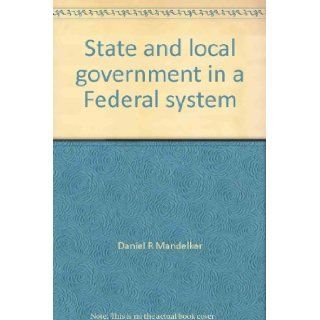 State and local government in a Federal system Cases and materials, second edition (Contemporary legal education series) Daniel R Mandelker 9780874733051 Books