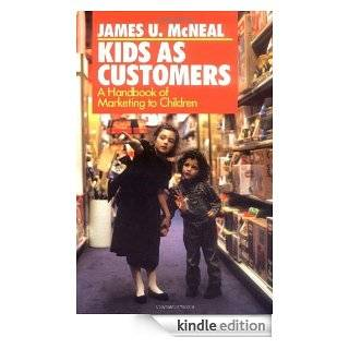 Kids as Customers A Handbook of Marketing to Children eBook James U. McNeal Kindle Store