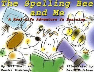 The Spelling Bee and Me A Real Life Adventure in Learning (9781578862573) Gail Small, Kendra Yoshinaga, David Endelman Books