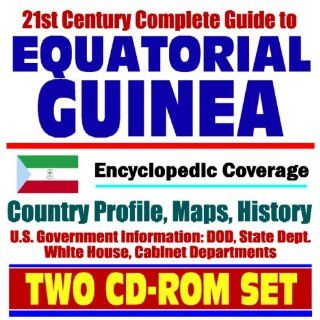 21st Century Complete Guide to Equatorial Guinea   Encyclopedic Coverage, Country Profile, History, DOD, State Dept., White House, CIA Factbook (Two CD ROM Set) U.S. Government 9781422002957 Books