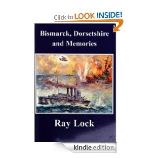 Bismarck, Dorsetshire and Memories (Part Two) eBook Ray Lock, craig lock Kindle Store