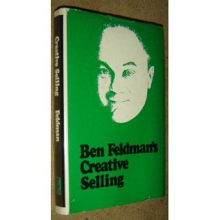 Creative Selling The World's Greatest Life Insurance Salesman Answers Your Questions Ben Feldman 9780878630547 Books