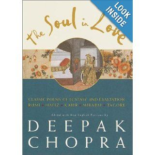 The Soul in Love Classic Poems of Ecstasy and Exaltation Deepak Chopra 9780609606483 Books