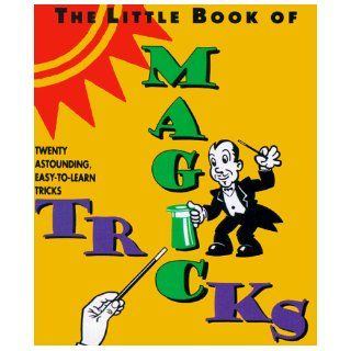 The Little Book of Magic Tricks Twenty Astounding, Easy To Learn Magic Tricks (Miniature Editions) Steven Zorn 9781561383597 Books