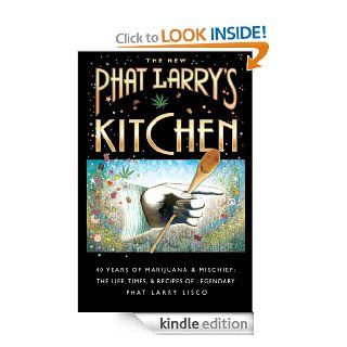 The New Phat Larry's Kitchen, 40 Years of Marijuana & Mischief The Life, Times & Recipes of Legendary Phat Larry Lisco eBook Larry Lisco Kindle Store