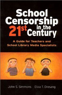 School Censorship in the 21st Century A Guide for Teachers and School Library Media Specialists (9780872072886) John S. Simmons, Eliza T. Dresang Books