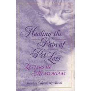 Healing the Pain of Pet Loss Letters in Memoriam Kymberly Smith 9780914783794 Books