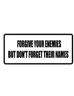 "2"" wide helmet hard hat FORGIVE YOUR ENEMIES BUT DON'T FORGET THEIR NAMES. Printed funny saying bumper sticker decal for any smooth surface such as windows bumpers laptops or any smooth surface."