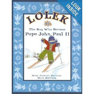 Lolek   The Boy Who Became Pope John Paul II Mary Hramiec Hoffman, Mark Hoffman 9780974690117 Books