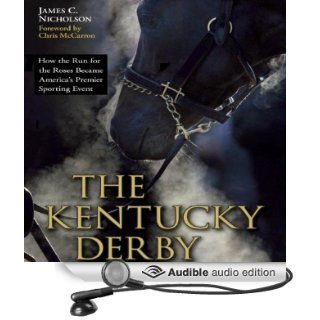 The Kentucky Derby How the Run for the Roses Became America's Premier Sporting Event (Audible Audio Edition) James C. Nicholson, Gregg A. Rizzo Books