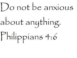 Do not be anxious about anything. Philippians 46   Wall and home scripture, lettering, quotes, images, stickers, decals, art, and more