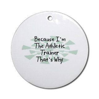 Because Athletic Trainer Ornament (Round)   Decorative Hanging Ornaments