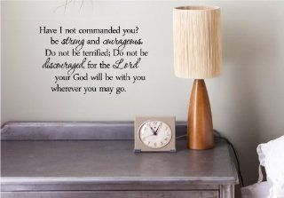 Have i not commanded you? be strong and courageous. Do not be terrified; Do not be discouraged, for the Lord your God will be with you wherever you may go. Vinyl wall art Inspirational quotes and saying home decor decal sticker