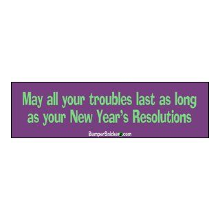 May all your troubles last as long as your New Years resolutions   funny bumper stickers (Large 14x4 inches) Automotive