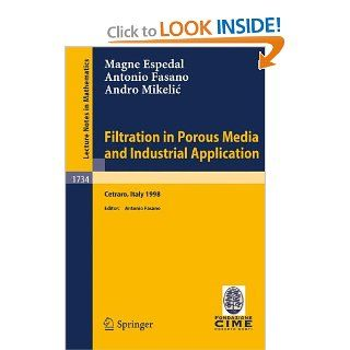 Filtration in Porous Media and Industrial Application Lectures given at the 4th Session of the Centro Internazionale Matematico Estivo (C.I.M.E.)Mathematics / C.I.M.E. Foundation Subseries) (9783540678687) M.S. Espedal, A. Fasano, A. Mikelic Books