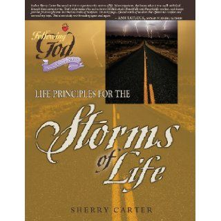 Life Principles for the Storms of Life (Following God Christian Living Series) Sherry Carter 9780899570280 Books