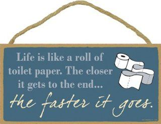 "Life Is Like a Roll of Toilet Paper. The Closer It Gets to the Endthe Faster It Goes 5"" X 10"" Wood Plaque sign  Decorative Plaques"