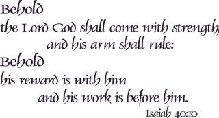 Isaiah 4010, Vinyl Wall Art, Behold the Lord God Shall Come with Strength His Arm Shall Rule Reward Is with Him Work Is Before Him.   Wall Decor Stickers