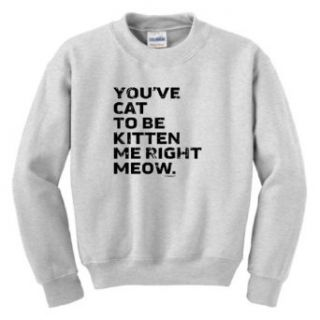 You've Cat to Be Kitten Me Right Meow Youth Crewneck Sweatshirt Clothing