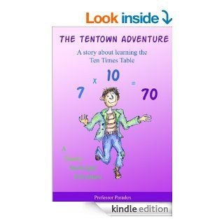 The Tentown Adventure   A Story about Learning Ten Times Tables (The Numberland Tales   Help with Times Tables and Multiplication for Children) eBook Professor Paradox Kindle Store