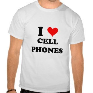 I Love Cell Phones Tee Shirt