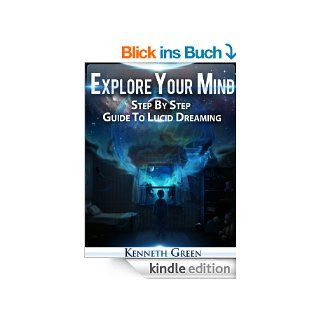 Explore Your Mind   Step By Step Guide To Lucid Dreaming eBook Kenneth Green Kindle Shop