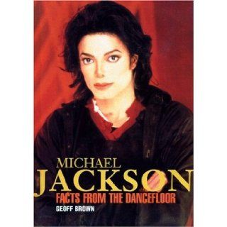 Michael Jackson Facts from the Dancefloor Geoff Brown 9781873884942 Books