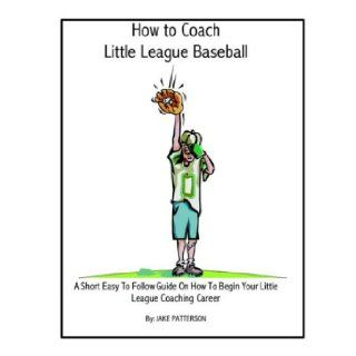 How to Coach Little League Baseball Jake Patterson 9781591134855 Books