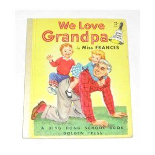We Love Grandpa. A Ding Dong School Book Miss Frances Illustrated by Dorothy Grider Books