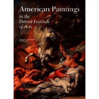 American Paintings in the Detroit Institute of Arts, Vol. I Works by Artists Born Before 1816 (Collections of the Detroit Institute of Arts) (Volume I) Nancy Rivard Shaw, Mary C. Black, Detroit Institute of Arts, Founders Society 9781555950446 Books