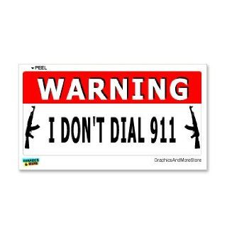 WARNING I Don't Dial 911   Gun AK 47   Window Bumper Laptop Sticker Automotive