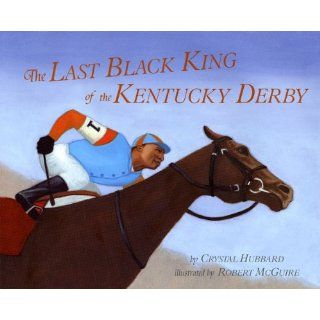 The Last Black King of the Kentucky Derby The Story of Jimmy Winkfield Crystal Hubbard, Robert McGuire 9781584302742 Books