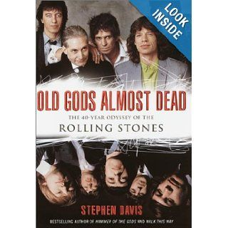 Old Gods Almost Dead The 40 Year Odyssey of the Rolling Stones Stephen Davis Books