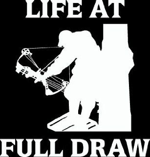 "10"" life at full draw bow hunting hunter Die Cut decal sticker for any smooth surface such as windows bumpers laptops or any smooth surface."
