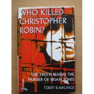 Who Killed Christopher Robin? The Truth behind the Murder of Brian Jones Terry Rawlings 9780752209890 Books