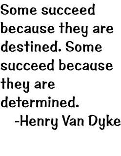 Some succeed because they are destined. Some succeed because they are determined by Famous American Author and Literature Educator Henry Van Dyke Life Attitude and Success Inspirational and Motivatonal Art Quote Saying   Home Room Wall Decal   Peel & S