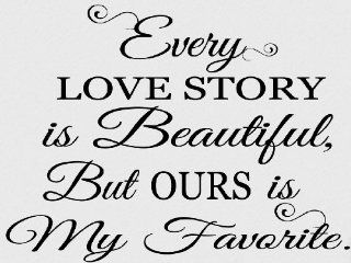 Every Love Story Is Beautiful But Ours Is My Favorite   Decal   Sticker   Home D�cor  Vinyl Letters   Matte Black