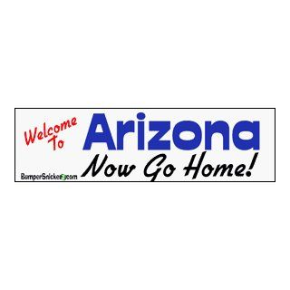 Welcome To Arizona now go home   bumper stickers (Large 14x4 inches) Automotive