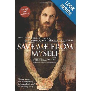 Save Me from Myself How I Found God, Quit Korn, Kicked Drugs, and Lived to Tell My Story Brian Welch 9780061431647 Books