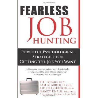 Fearless Job Hunting Powerful Psychological Strategies for Getting the Job You Want By Bill Knaus, Sam Klarreich, Russell, Ph.d. Greiger, Nancy, Ph.d. Knaus  Author  Books