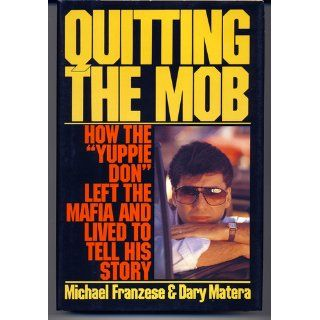 "Quitting the Mob How the ""Yuppie Don"" Left the Mafia and Lived to Tell His Story Michael Franzese, Dary Matera 9780060164935 Books"
