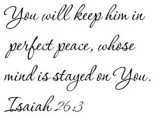 You will keep him in perfect peace, whose mind is stayed on You. Isaiah 263   Wall and home scripture, lettering, quotes, images, stickers, decals, art, and more